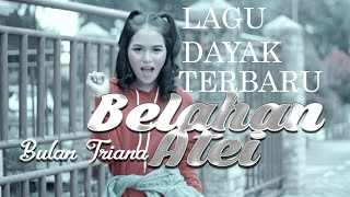 LAGU DAYAK TERBARU 2019 | BELAHAN ATEI | By. BULAN TRIANA (Official)