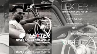 Lexter - Never Gonna Give You Up (Sweet Sensation) (Radio Edit)