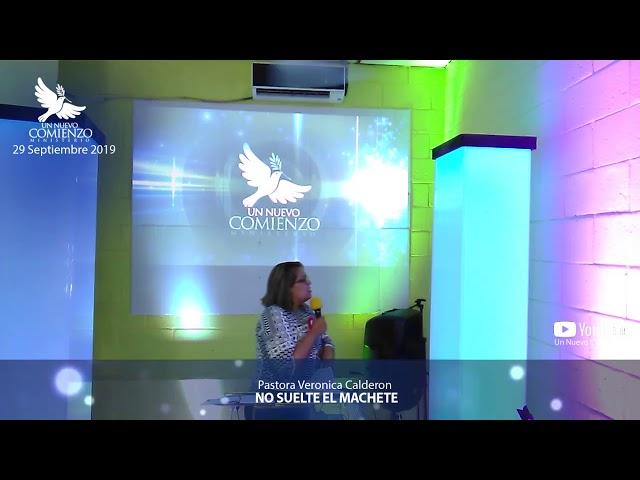 Predica # 122 - NO SUELTE EL MACHETE - Pastora Verónica Calderon