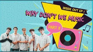 Inside Out | EP. 1 - Why Don't We [Part 2]