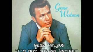 "GENE WATSON - ""I'M NOT STRONG ENOUGH"""