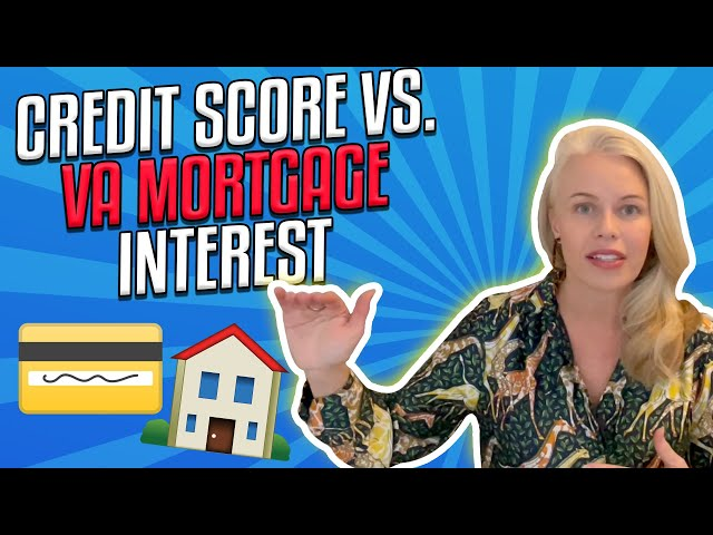 How Your Credit Score Impacts Your Interest Rates On VA Mortgages and VA Loans In 2021