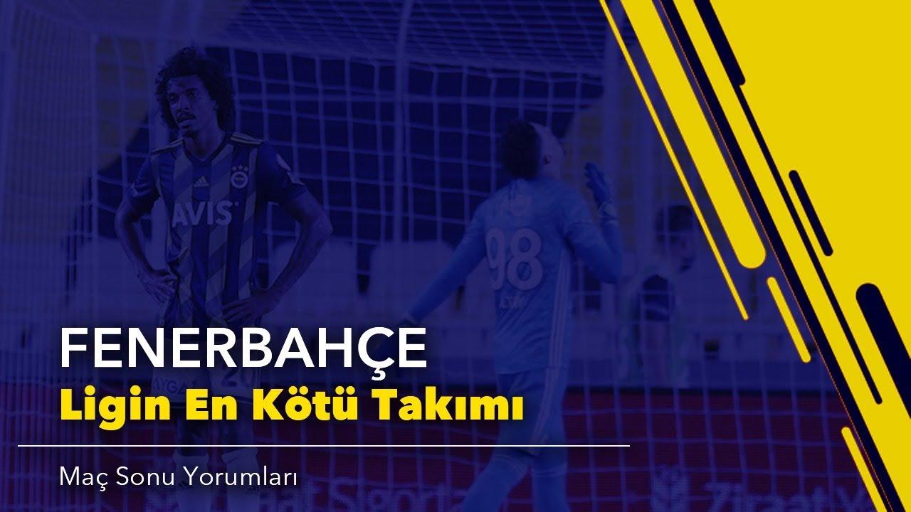 Fenerbahçe Ligin En Kötü Takımı |  Maç Sonu Yorumları