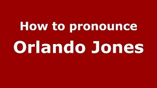 How to pronounce Orlando Jones (American English/US)  - PronounceNames.com
