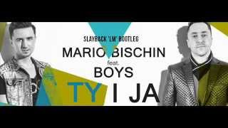 Mario Bischin feat  BOYS - Ty i Ja (Slayback