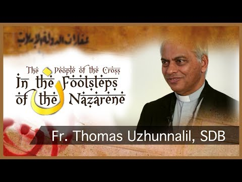 In the Footsteps of the Nazarene: Fr. Thomas Uzhunnalil, SDB