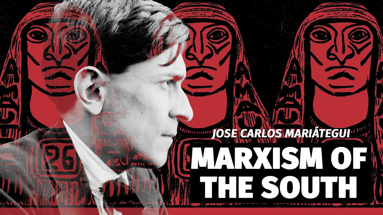 JOSE CARLOS MARIÁTEGUI: MARXISM OF THE SOUTH