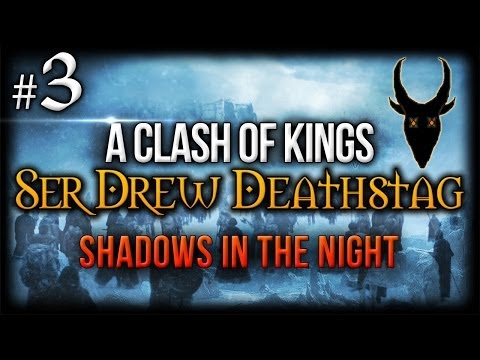 {3} A Clash Of Kings | Ser Drew Deathstag | Shadows In The Night