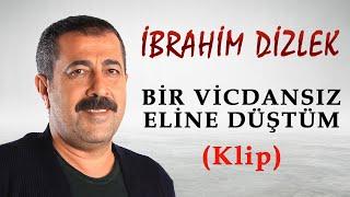 İbrahim Dizlek - Bir Vicdansız Eline Düştüm