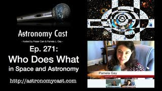 Astronomy Cast Ep. 271 Who Does What in Space and Astronomy