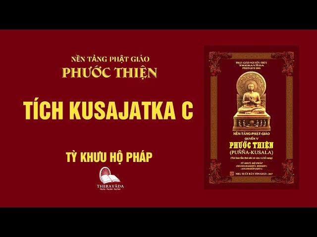 08. Tích Kusajatka C - Tỳ Khưu Hộ Pháp - PHƯỚC THIỆN