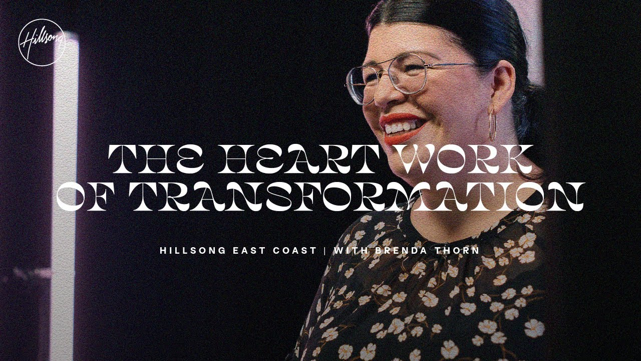 The Heart Work of Transformation | Brenda Thorn | Hillsong East Coast