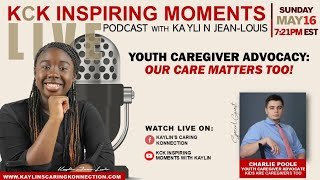 YOUTH CAREGIVER ADVOCACY: OUR CARE MATTERS TOO! (5/16/2021)