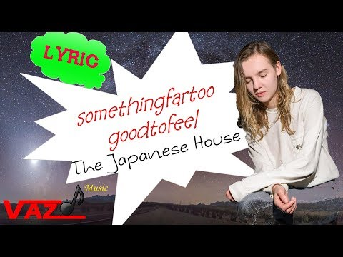 The Japanese House -  somethingfartoogoodtofeel (Lyrics)