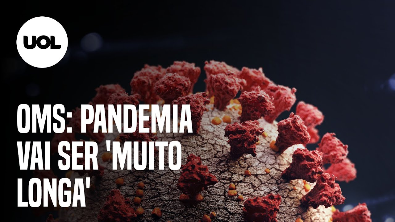 Organização Mundial da Saúde afirma que a pandemia vai ser provavelmente 'muito longa'