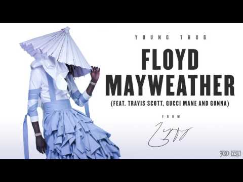 Young Thug – Floyd Mayweather (feat. Travis Scott, Gucci Mane and Gunna) [Official Audio]