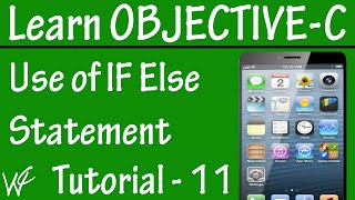 Free Objective C Programming Tutorial for Beginners 11 - IF ELSE Statement  in Objective C