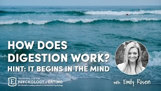 How Does Digestion Work? Hint: It Begins in the Mind with Emily Rosen