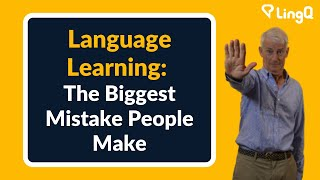 The Biggest Mistake People Make in Language Learning