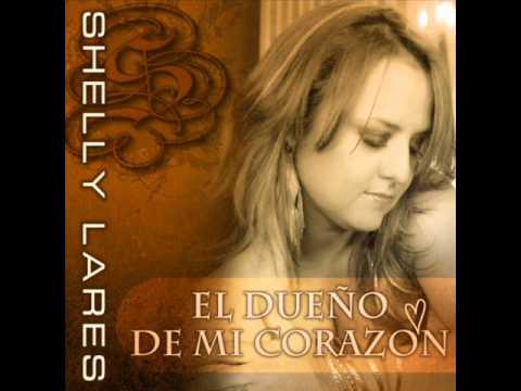 Shelly Lares-El Dueño De Mi Corazon