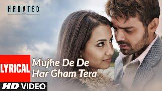 Mujhe De De Har Gham Tera Full Song with Lyrics | Haunted | Aftab Shivdasani, Tia Bajpai
