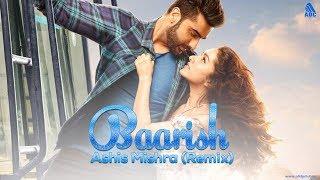 Baarish (Remix) Ashis Mishra | Half Girlfriend | Arjun K & Shraddha K | Ash King & Shashaa Tirupati