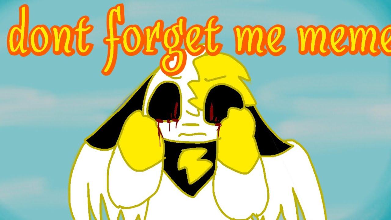 Dont Forget Me Meme L Flipaclip L Youtube