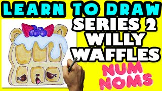 ★How To Draw Num Noms Series 2: Willy Waffles★ Learn How To Draw Num Noms, Drawing Num Noms Series 2