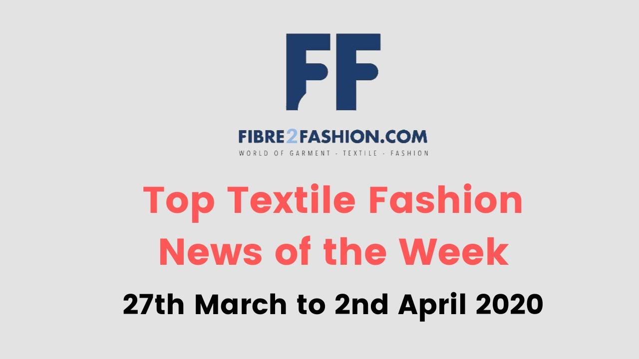 Top Textile & Fashion News of the Week | 27th March to 2nd April 2020