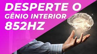 SOLFEGGIO 852Hz | DESPERTE O GÊNIO INTERIOR | DESPERTAR FORÇA INTERIOR | DISSOLVER ENERGIA NEGATIVA