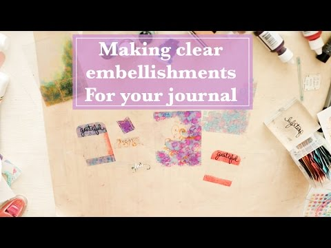 How to make clear embellishments for your journal...