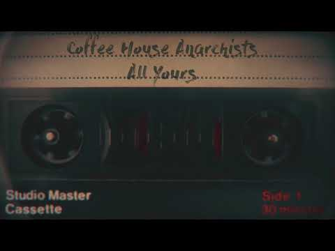 Coffee House Anarchists - All Yours