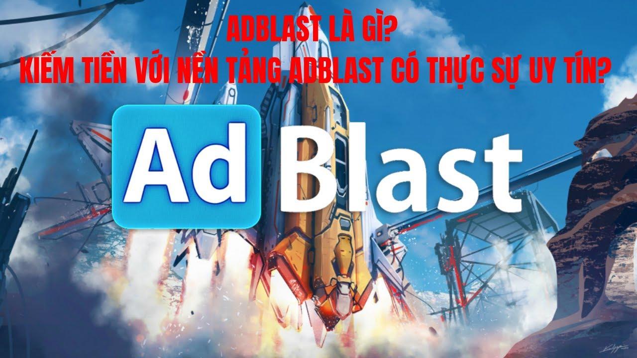 AdBlast là gì? Kiếm Tiền Với Nền Tảng AdBlast Có Thực Sự Uy Tín?