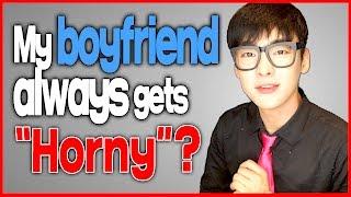 Dating tips  #1, My boyfriend always gets horny