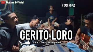CERITO LORO-TTM AKUSTIK FT. PUTRI ANDIEN||COVER BY SKATERS OFFICIAL(VERSI KOPLO)