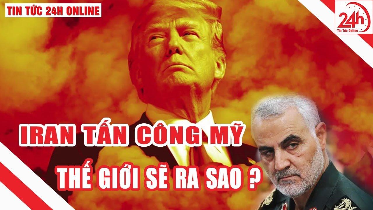 Iran tấn công Mỹ – Căng thẳng tột độ toàn cảnh thế giới sẽ ra sao   Tin nóng 24h   Breaking News