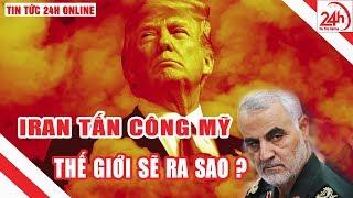 Iran tấn công Mỹ - Căng thẳng tột độ toàn cảnh thế giới sẽ ra sao   Tin nóng 24h   Breaking News