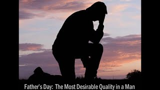 Father's Day: The Most Desirable Quality in a Man (Proverbs 19:19-22)