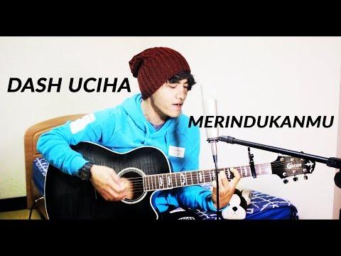 Lagu Merindukanmu - Dash Uciha (Antoni Dio Cover)