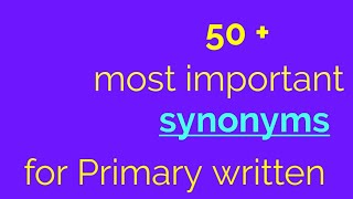 Primary written:-Synonyms with trick one 👍
