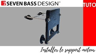 COMMENT MONTER ET COLLER SON SUPPORT MOTEUR SEVEN BASS DESIGN ?