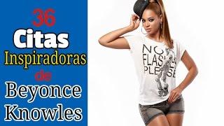Frases de famosos - 36 Citas Inspiradoras de Beyonce Knowles