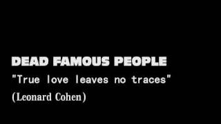 Watch Dead Famous People True Love Leaves No Traces video