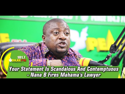Your Statement Is Scandalous And Contemptuous- Nana Bee Fires Mahama's Lawyer
