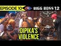 Bigg Boss 12 Episode 10 Update | Dipika Kakar Becomes VIOLENT In Luxury Budget Task