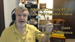 Oasis  Champagne Supernova  Bankrupt Creativity 1302 My Reaction Videos