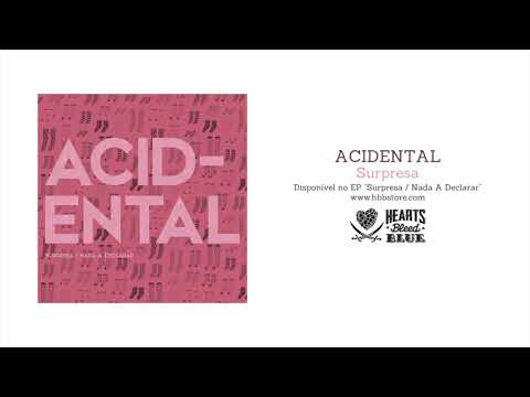 Acidental – Surpresa