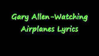 Watching Airplanes-Gary Allen Lyrics