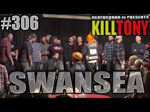 KILL TONY #306 SWANSEA