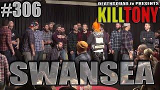 KILL TONY #306 (SWANSEA)